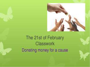 The 21st of February Classwork Donating money for a cause