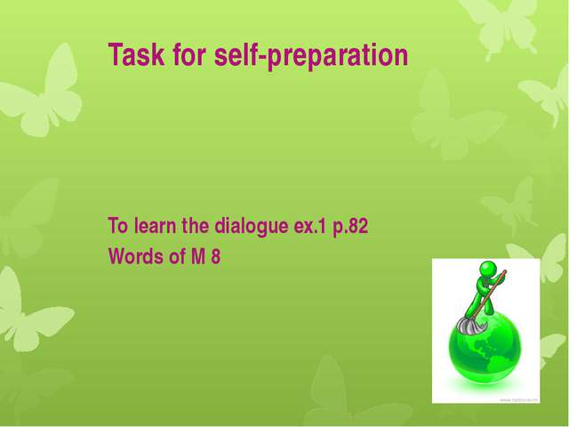 Task for self-preparation To learn the dialogue ex.1 p.82 Words of M 8