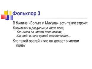 Фольклор 3 В былине «Вольга и Микула» есть такие строки: Повыехали в раздольи