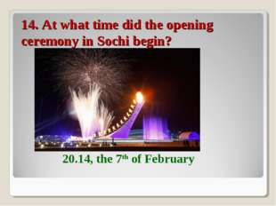 14. At what time did the opening ceremony in Sochi begin? 20.14, the 7th of F