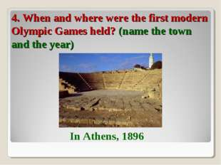 4. When and where were the first modern Olympic Games held? (name the town an