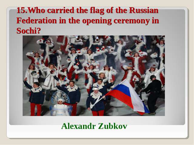 15.Who carried the flag of the Russian Federation in the opening ceremony in...