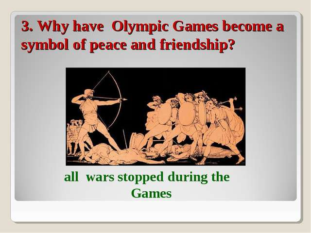 3. Why have Olympic Games become a symbol of peace and friendship? all wars s...