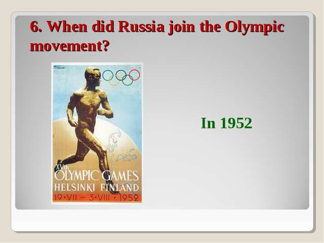 6. When did Russia join the Olympic movement? In 1952