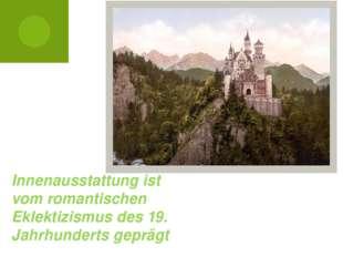 Innenausstattung ist vom romantischen Eklektizismus des 19. Jahrhunderts gepr