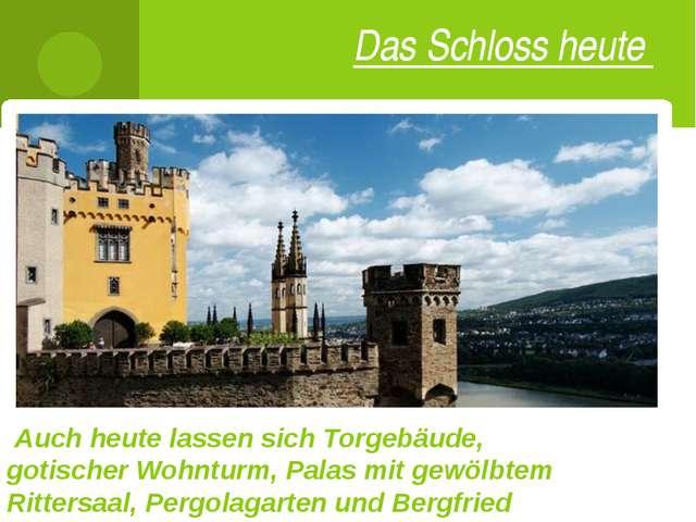 Das Schloss heute Auch heute lassen sich Torgebäude, gotischer Wohnturm, Pala...