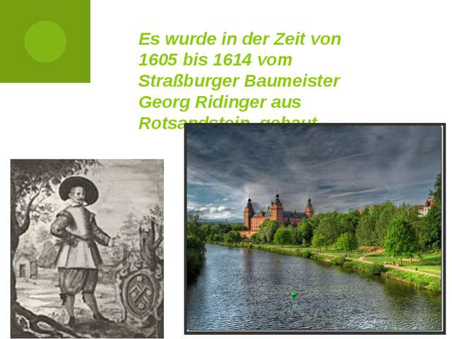 Es wurde in der Zeit von 1605 bis 1614 vom Straßburger Baumeister Georg Ridin...