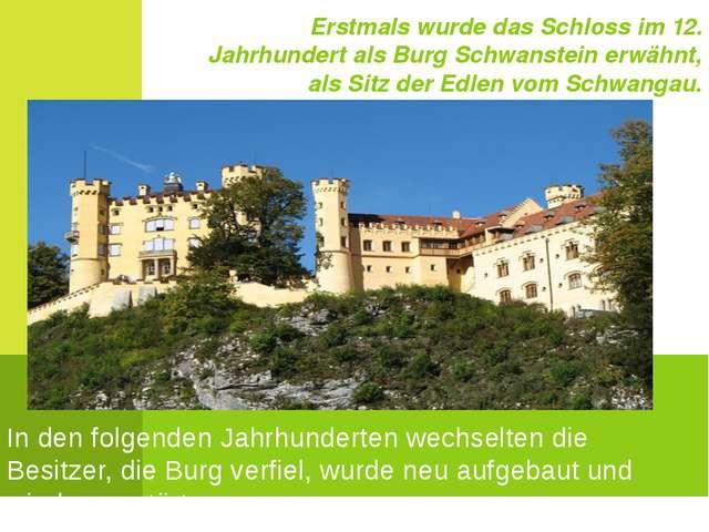 Erstmals wurde das Schloss im 12. Jahrhundert als Burg Schwanstein erwähnt, a...