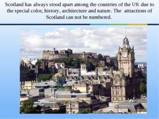 Scotland has always stood apart among the countries of the UK due to the spe