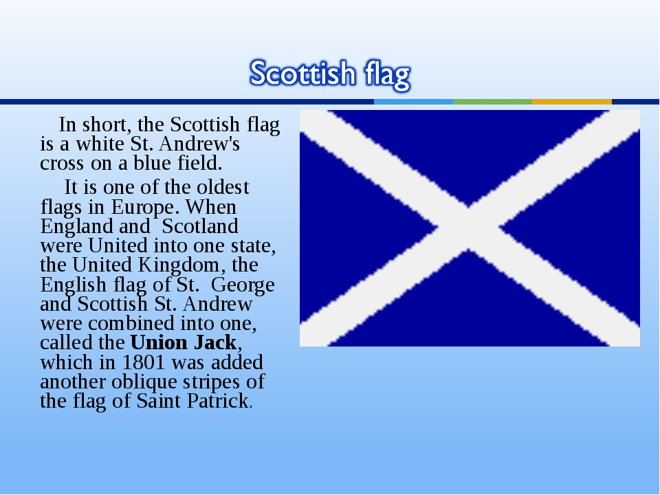 In short, the Scottish flag is a white St. Andrew's cross on a blue field. It...