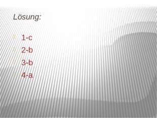 Lösung: 1-c 2-b 3-b 4-a
