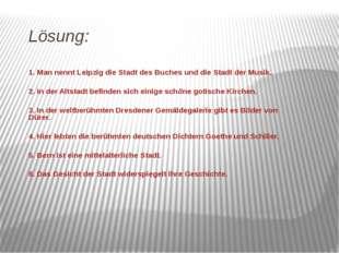 Lösung: 1. Man nennt Leipzig die Stadt des Buches und die Stadt der Musik. 2.
