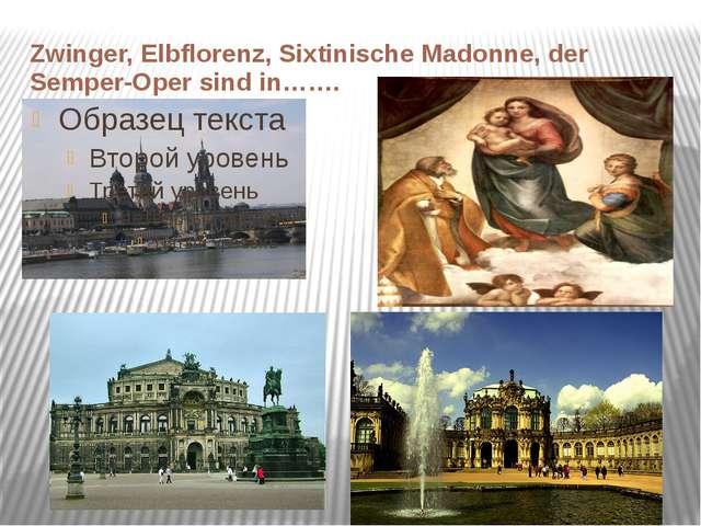 Zwinger, Elbflorenz, Sixtinische Madonne, der Semper-Oper sind in…….