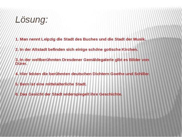 Lösung: 1. Man nennt Leipzig die Stadt des Buches und die Stadt der Musik. 2....