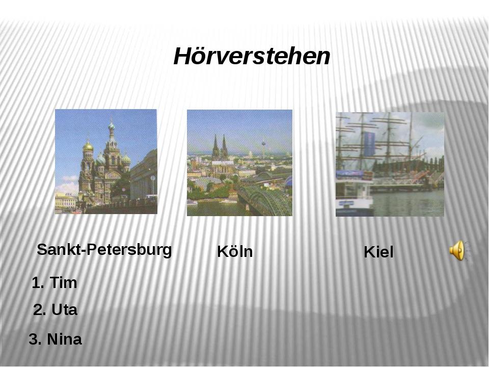 Hörverstehen Köln 1. Tim Kiel 2. Uta Sankt-Petersburg 3. Nina