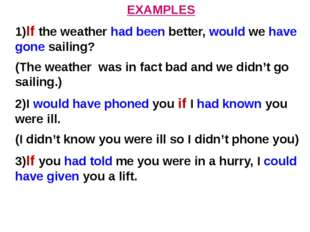 EXAMPLES 1)If the weather had been better, would we have gone sailing? (The w