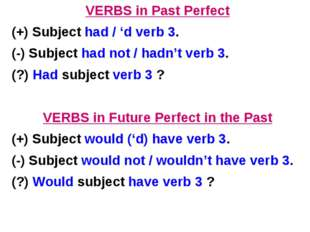 VERBS in Past Perfect (+) Subject had / 'd verb 3. (-) Subject had not / hadn