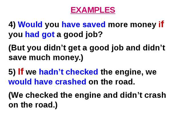 EXAMPLES 4) Would you have saved more money if you had got a good job? (But y...