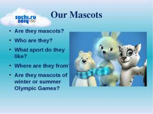 Our Mascots Are they mascots? Who are they? What sport do they like? Where ar