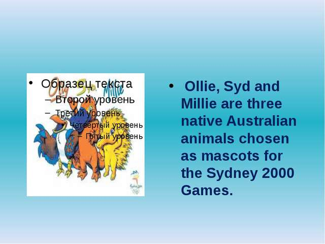 Ollie, Syd and Millie are three native Australian animals chosen as mascots...