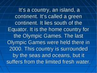 It's a country, an island, a continent. It's called a green continent. It li