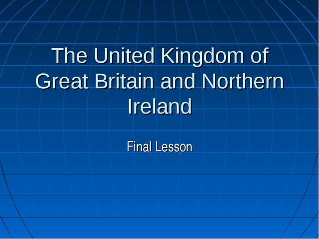 The United Kingdom of Great Britain and Northern Ireland Final Lesson