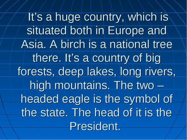 It's a huge country, which is situated both in Europe and Asia. A birch is a...