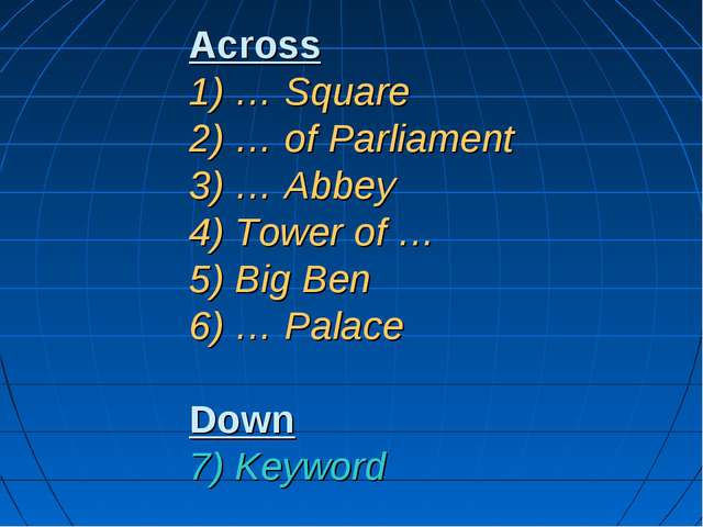 Across 1) … Square 2) … of Parliament 3) … Abbey 4) Tower of … 5) Big Ben 6)...