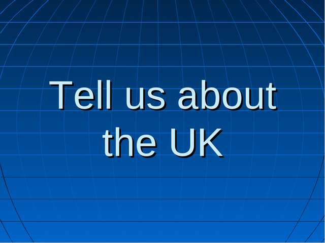 Tell us about the UK