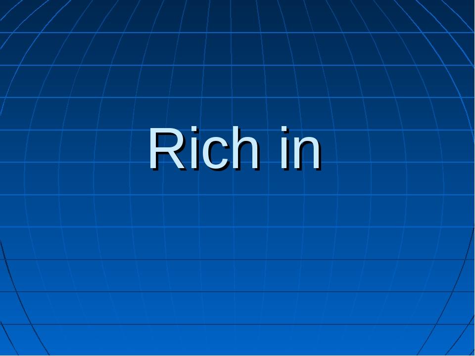 Rich in