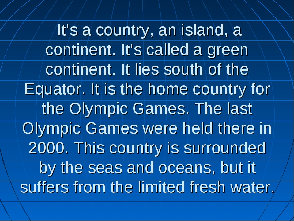 It's a country, an island, a continent. It's called a green continent. It li...