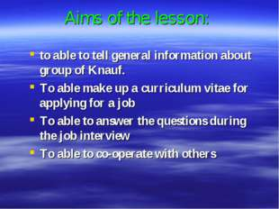 Aims of the lesson: to able to tell general information about group of Knauf.