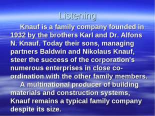 Listening Knauf is a family company founded in 1932 by the brothers Karl an