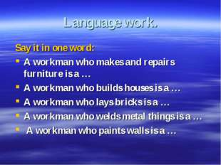 Language work. Say it in one word: A workman who makes and repairs furniture