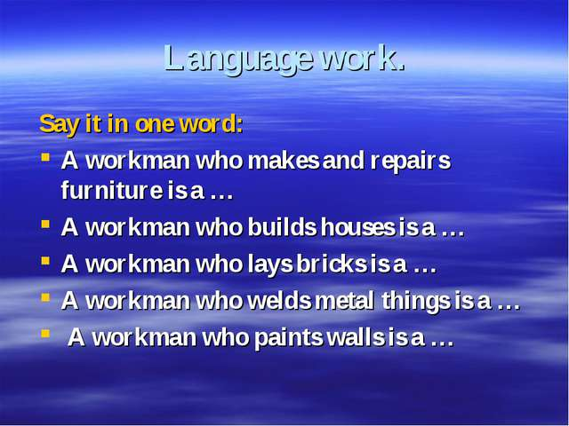 Language work. Say it in one word: A workman who makes and repairs furniture...