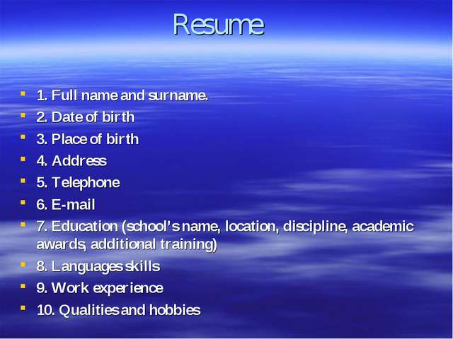 Resume 1. Full name and surname. 2. Date of birth 3. Place of birth 4. Addres...