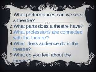What performances can we see in a theatre? What parts does a theatre have? W