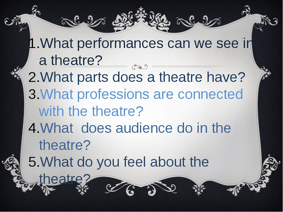 What performances can we see in a theatre? What parts does a theatre have? W...