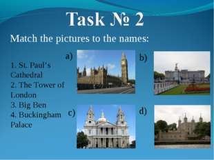Match the pictures to the names: 1. St. Paul's Cathedral 2. The Tower of Lond