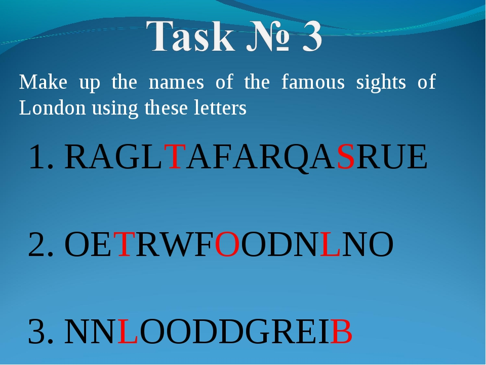 Make up the names of the famous sights of London using these letters 1. RAGLT...