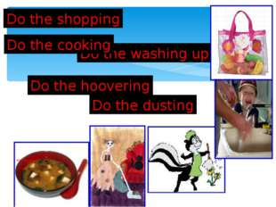 Do the dusting Do the shopping Do the hoovering Do the washing up Do the cook