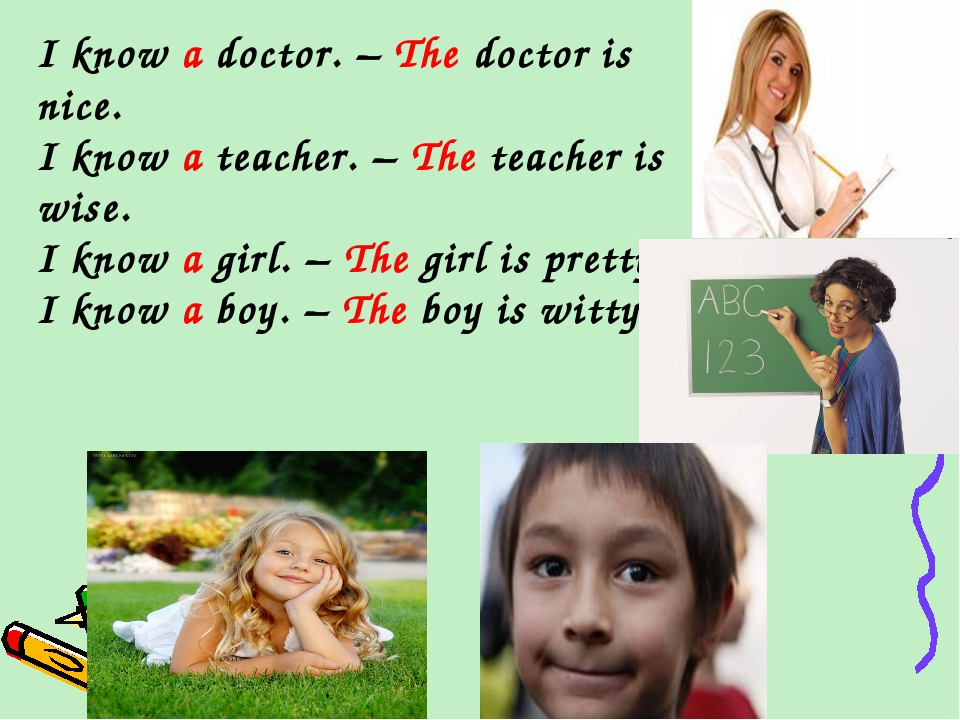 I know a doctor. – The doctor is nice. I know a teacher. – The teacher is wis...
