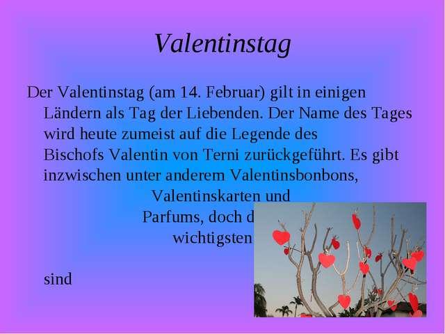 Valentinstag DerValentinstag(am14. Februar) gilt in einigen Ländern als Ta...