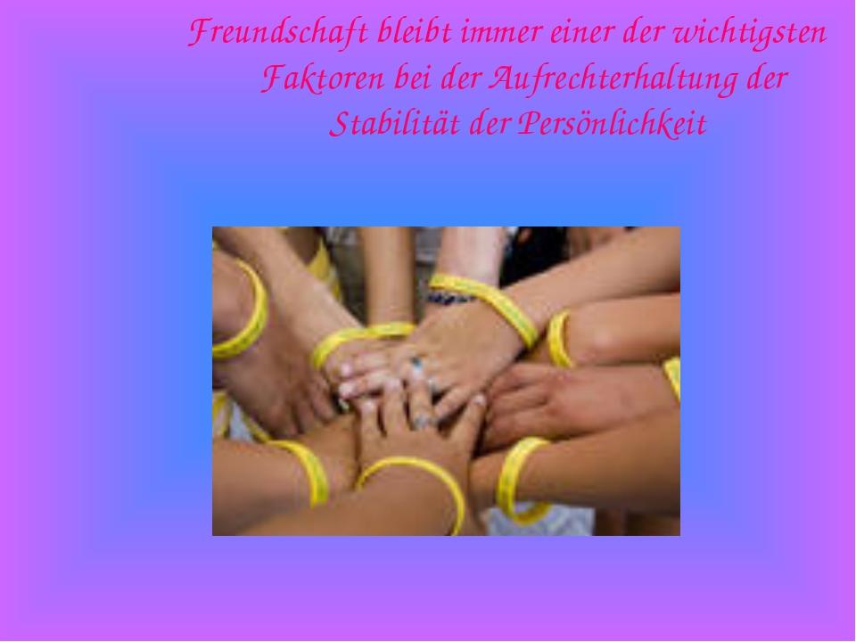 Freundschaft bleibt immer einer der wichtigsten Faktoren bei der Aufrechterha...