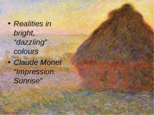 "Realities in bright, ""dazzling"" colours Claude Monet ""Impression. Sunrise"""