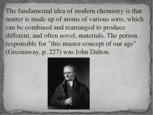 The fundamental idea of modern chemistry is that matter is made up of atoms