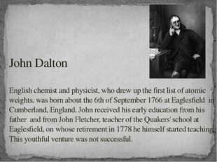 John Dalton English chemist and physicist, who drew up the first list of atom