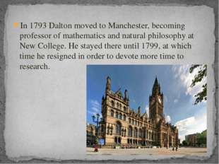 In 1793 Dalton moved to Manchester, becoming professor of mathematics and nat
