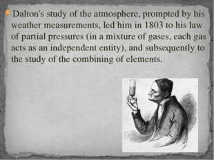 Dalton's study of the atmosphere, prompted by his weather measurements, led h