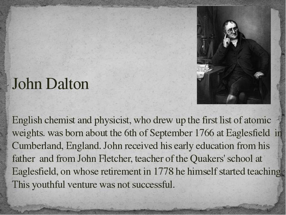 John Dalton English chemist and physicist, who drew up the first list of atom...